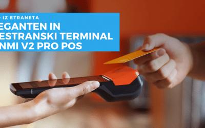 Predstavljamo: nov eleganten in vsestranski terminal Sunmi V2 PRO POS